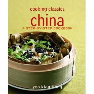 China: A Step by step Cookbook (Cooking Classics): Yeo Kian Tiong