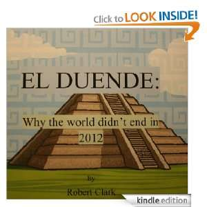 El Duende: Why the world didnt end in 2012: Robert Clark: