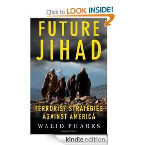 Future Jihad: Terrorist Strategies Against America: Walid Phares