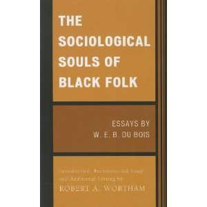 The Sociological Souls of Black Folk Essays by W. E. B