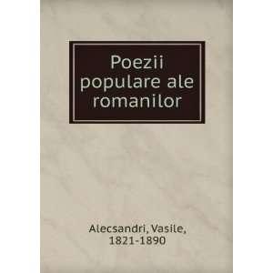 Poezii populare ale romanilor Vasile, 1821 1890 Alecsandri Books