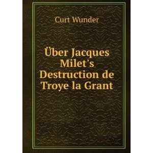 ber Jacques Milets Destruction de Troye la Grant. Curt Wunder Books