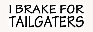 BRAKE FOR TAILGATERS Sticker Car Window Funny Vinyl Decal Road Rage