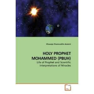 HOLY PROPHET MOHAMMED (PBUH): Life of Prophet and