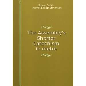 Catechism in metre Thomas George Stevenson Robert Smith Books