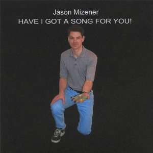 Have I Got a Song for You! Jason Mizener Music