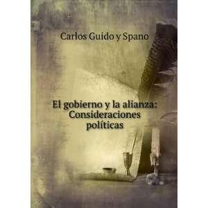 la alianza Consideraciones políticas Carlos Guido y Spano Books