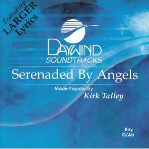 Serenaded By Angels Made Popular By Kirk Talley Music