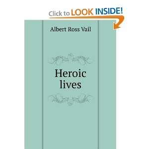 Heroic lives Albert Ross Vail Books