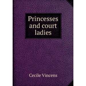 Princesses and court ladies Cecile Vincens Books