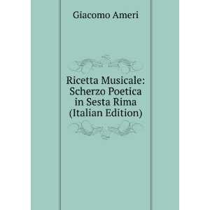 Scherzo Poetica in Sesta Rima (Italian Edition): Giacomo Ameri: Books