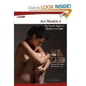 Art Models 6: The Female Figure in Shadow and Light (Art