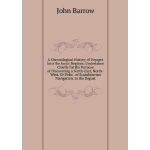 Polar . of Scandinavian Navigation, to the Depart John Barrow Books