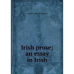 Irish prose; an essay in Irish Patrick S. 1860 1934 Dinneen Books