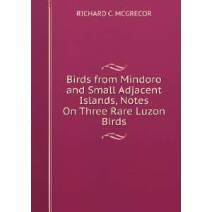 Notes on three rare Luzon birds Richard C. 1871 1936 McGregor Books
