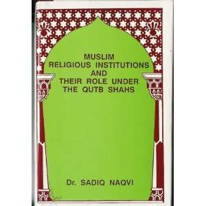 institutions and their role under the Qutb Shahs: Sadiq Naqvi: Books