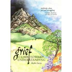 Grief: Climb Toward Understanding (9780941343244): Phyllis