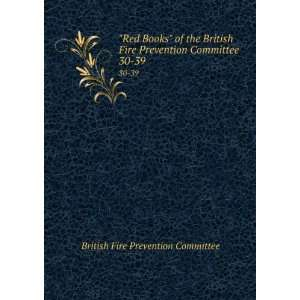 Fire Prevention Committee . 30 39 British Fire Prevention Committee
