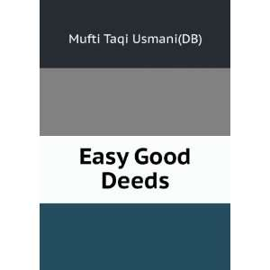 Easy Good Deeds: Mufti Taqi Usmani(DB): Books