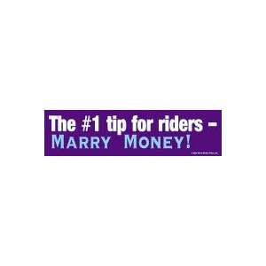 And, the #1 tip for riders   Marry Money! Bumper Sticker