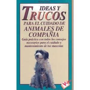 Ideas y Trucos Para el Cuidado de Animales de Compania