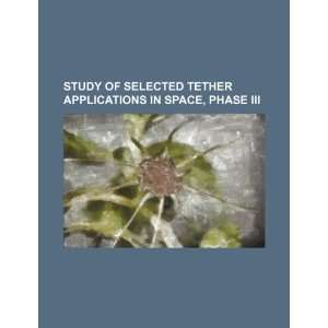 Study of selected tether applications in space, phase III