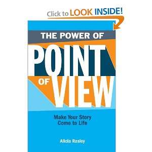 Of Point Of View Make Your Story Come To Life Alicia Rasley Books
