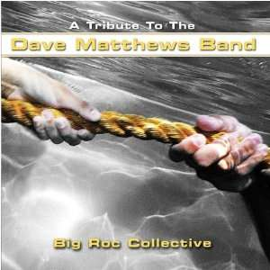 A Tribute To The Dave Matthews Band Big Roc Collective Music