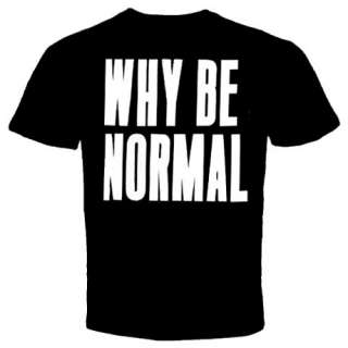 Why Be Normal T Shirt Funny Cool Crazy rude vulgar