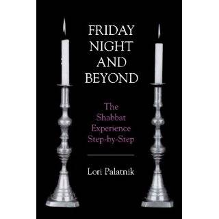 Friday Night and Beyond: The Shabbat Experience Step by Step by Lori
