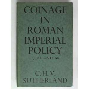 Coinage in Roman Imperian Policy 31 B C   A D 68 C H V