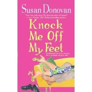 : Knock Me Off My Feet [Mass Market Paperback]: Susan Donovan: Books