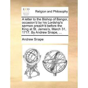 letter to the Bishop of Bangor, occasiond by his Lordships sermon