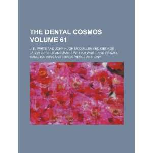 The Dental cosmos Volume 61 (9781231176672) J. D. White Books