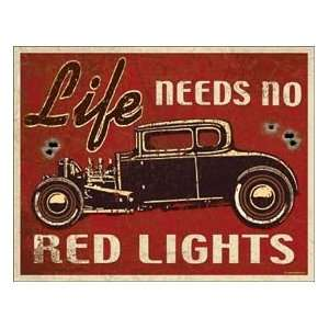 Life Needs No Red Lights Hot Rod Metal Tin Sign