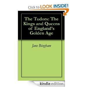 The Tudors The Kings and Queens of Englands Golden Age Jane Bingham