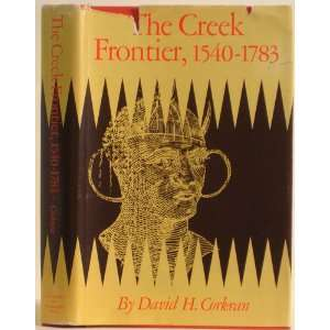 The Creek Frontier, 1540 1783 (9780806107332): David H