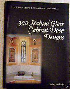 300 STAINED GLASS CABINET DOOR DESIGNS/DENNY BERKERY